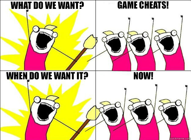 We want game cheats now meme